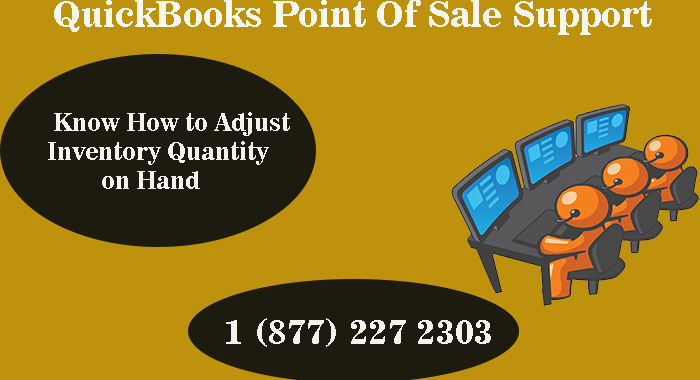 Call QuickBooks Point of Sale Support and Know How to Adjust Inventory Quantity on Hand