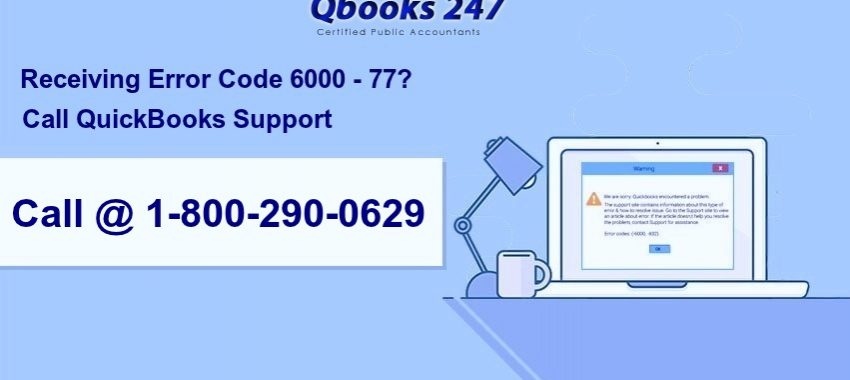 Receiving Error Code 6000 – 77? Call QuickBooks support @ 1-800-290-0629 for assistance